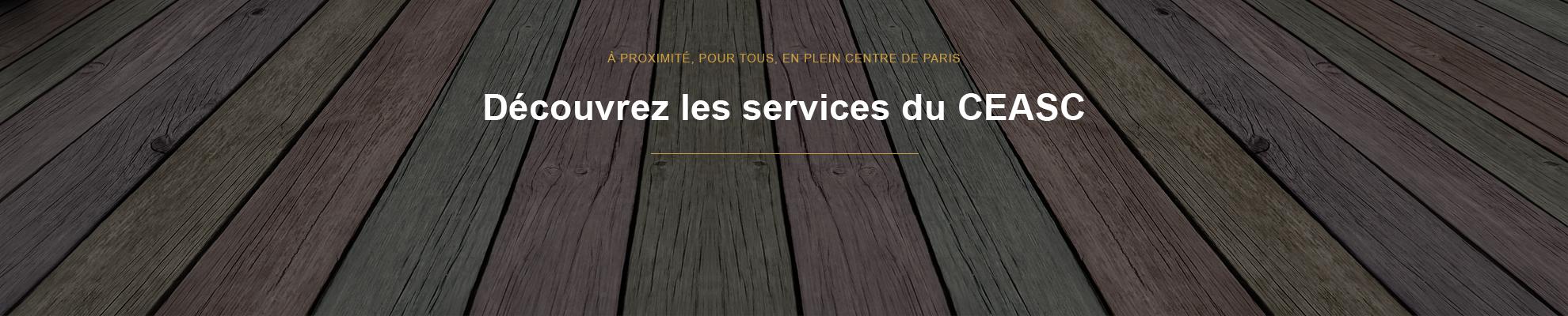 Présentation des services du CEASC